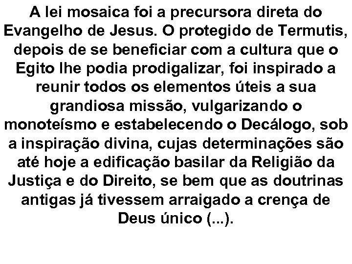 A lei mosaica foi a precursora direta do Evangelho de Jesus. O protegido de