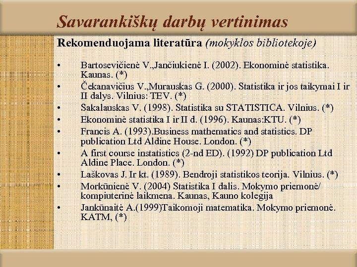Savarankiškų darbų vertinimas Rekomenduojama literatūra (mokyklos bibliotekoje) • • • Bartosevičienė V. , Jančiukienė