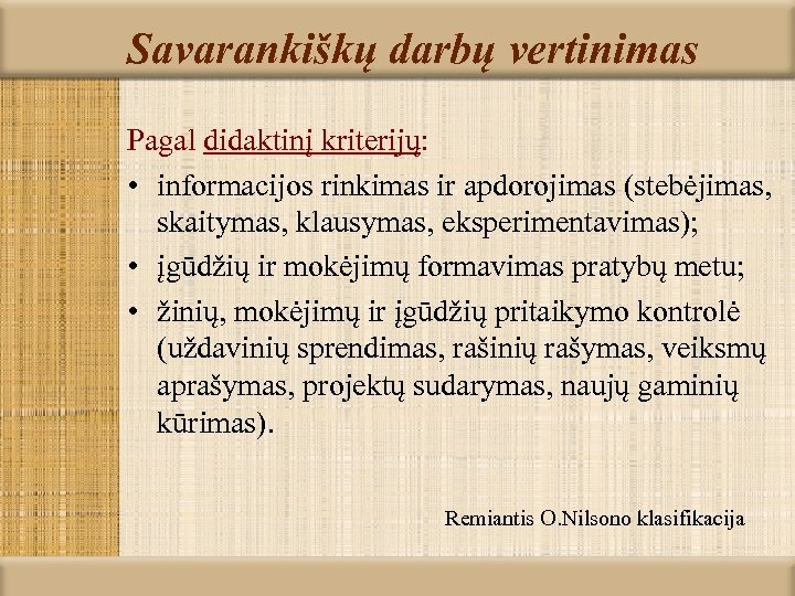 Savarankiškų darbų vertinimas Pagal didaktinį kriterijų: • informacijos rinkimas ir apdorojimas (stebėjimas, skaitymas, klausymas,