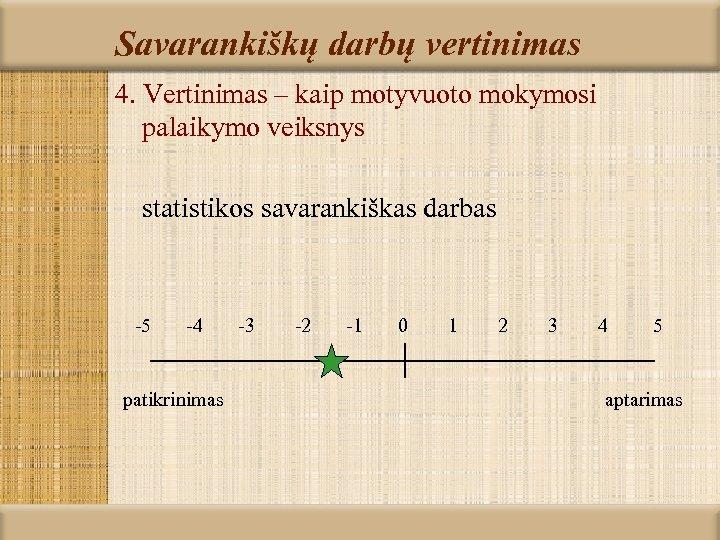 Savarankiškų darbų vertinimas 4. Vertinimas – kaip motyvuoto mokymosi palaikymo veiksnys statistikos savarankiškas darbas