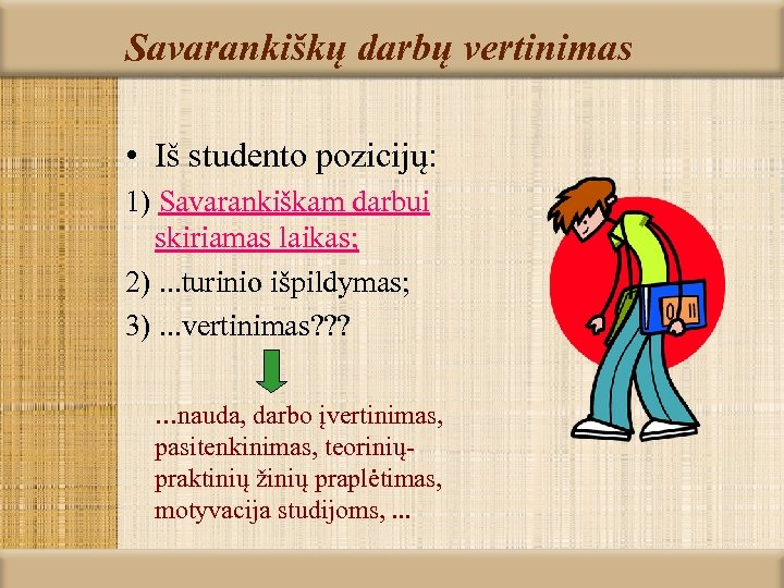 Savarankiškų darbų vertinimas • Iš studento pozicijų: 1) Savarankiškam darbui skiriamas laikas; 2). .