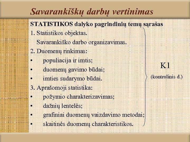 Savarankiškų darbų vertinimas STATISTIKOS dalyko pagrindinių temų sąrašas 1. Statistikos objektas. Savarankiško darbo organizavimas.