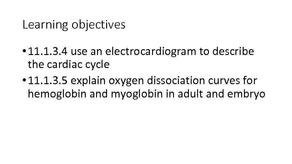 Learning objectives • 11. 1. 3. 4 use an electrocardiogram to describe the cardiac