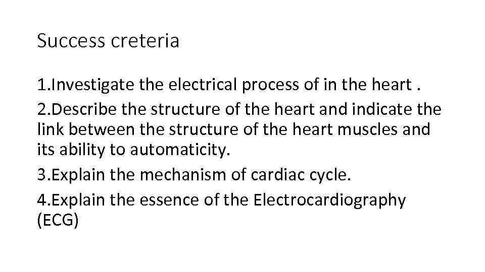 Success creteria 1. Investigate the electrical process of in the heart. 2. Describe the