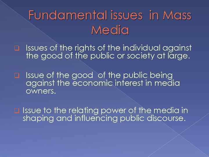 Fundamental issues in Mass Media q Issues of the rights of the individual against