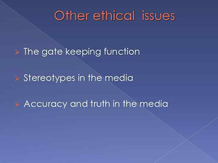 Other ethical issues Ø The gate keeping function Ø Stereotypes in the media Ø
