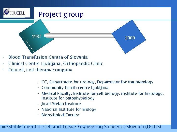 Project group 1997 2009 • Blood Transfusion Centre of Slovenia • Clinical Centre Ljubljana,