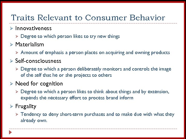 Traits Relevant to Consumer Behavior Ø Innovativeness Ø Ø Materialism Ø Ø Degree to
