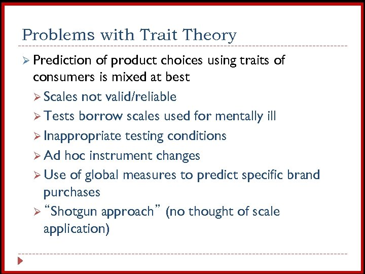 Problems with Trait Theory Ø Prediction of product choices using traits of consumers is