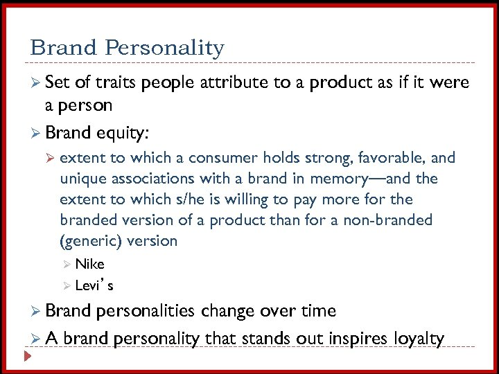 Brand Personality Ø Set of traits people attribute to a product as if it