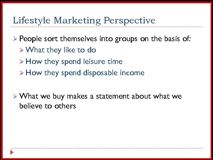 Lifestyle Marketing Perspective Ø People sort themselves into groups on the basis of: Ø