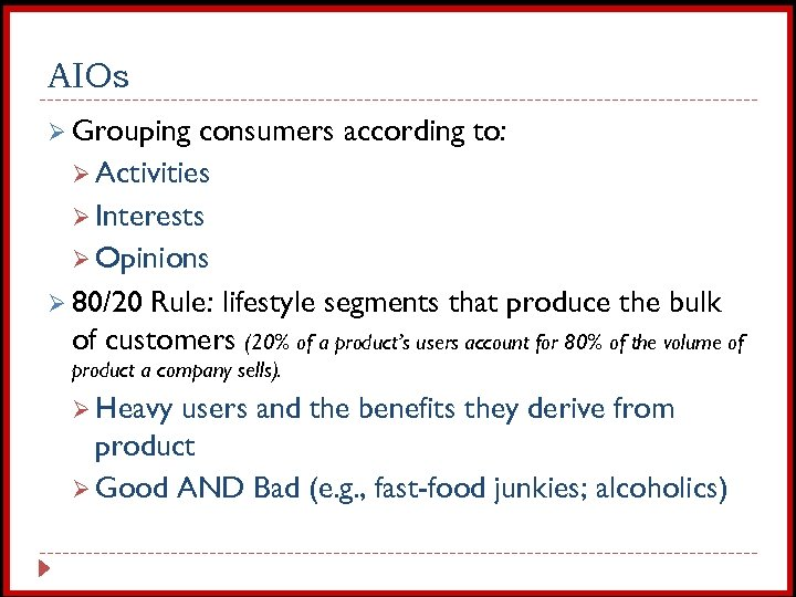AIOs Ø Grouping consumers according to: Ø Activities Ø Interests Ø Opinions Ø 80/20