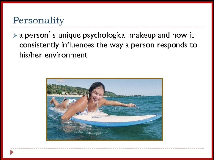 Personality Øa person's unique psychological makeup and how it consistently influences the way a