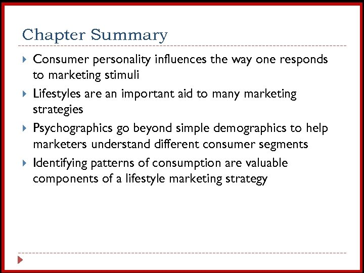 Chapter Summary Consumer personality influences the way one responds to marketing stimuli Lifestyles are