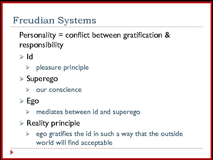 Freudian Systems Personality = conflict between gratification & responsibility Ø Id Ø Ø Superego