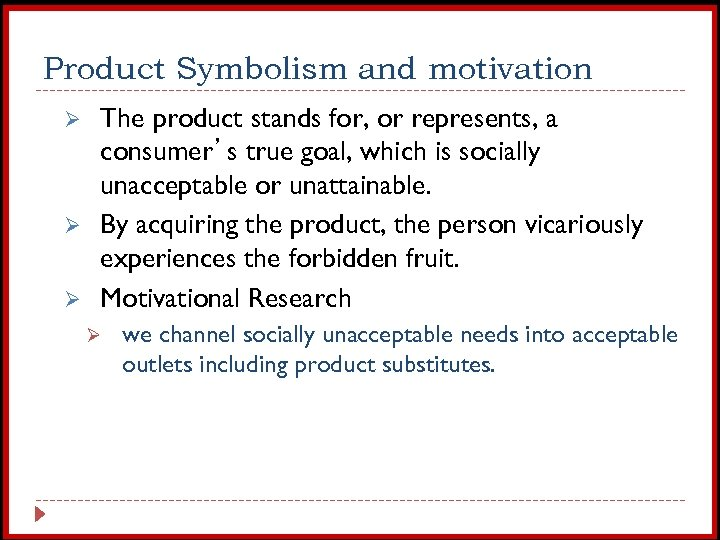 Product Symbolism and motivation Ø Ø Ø The product stands for, or represents, a