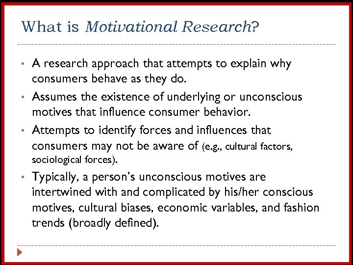 What is Motivational Research? • • • A research approach that attempts to explain