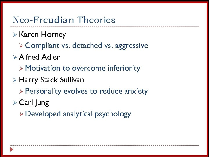Neo-Freudian Theories Ø Karen Horney Ø Compliant vs. detached vs. aggressive Ø Alfred Adler