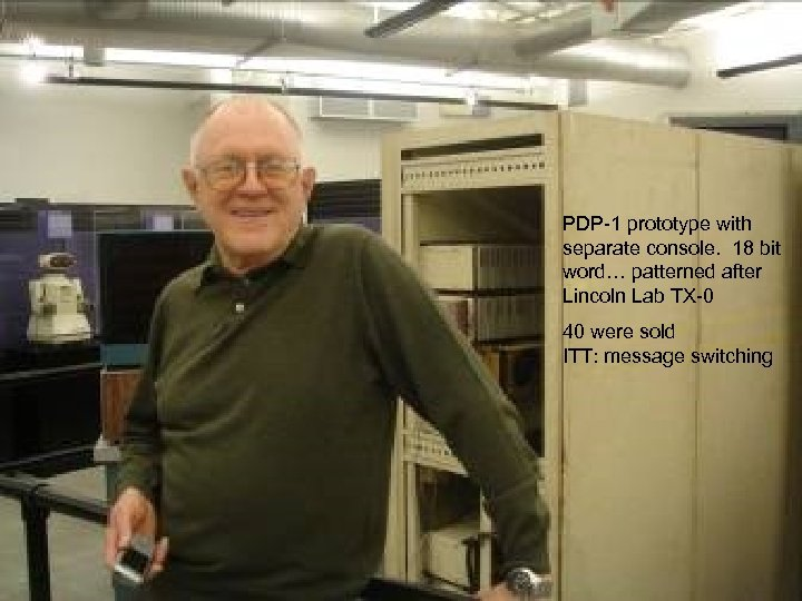 PDP-1 prototype with separate console. 18 bit word… patterned after Lincoln Lab TX-0 40
