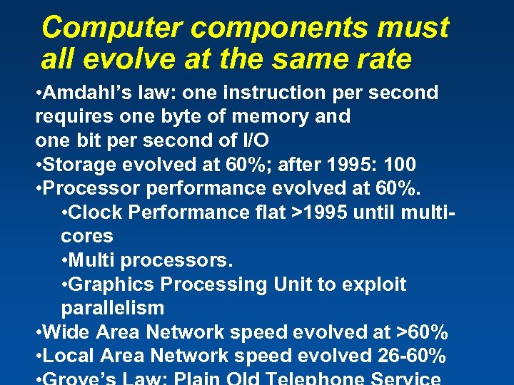 Computer components must all evolve at the same rate • Amdahl's law: one instruction