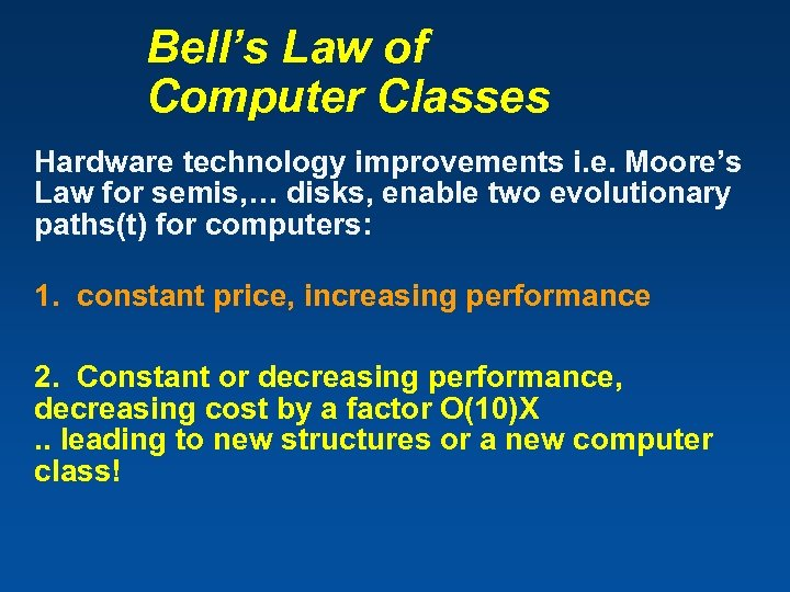 Bell's Law of Computer Classes Hardware technology improvements i. e. Moore's Law for semis,