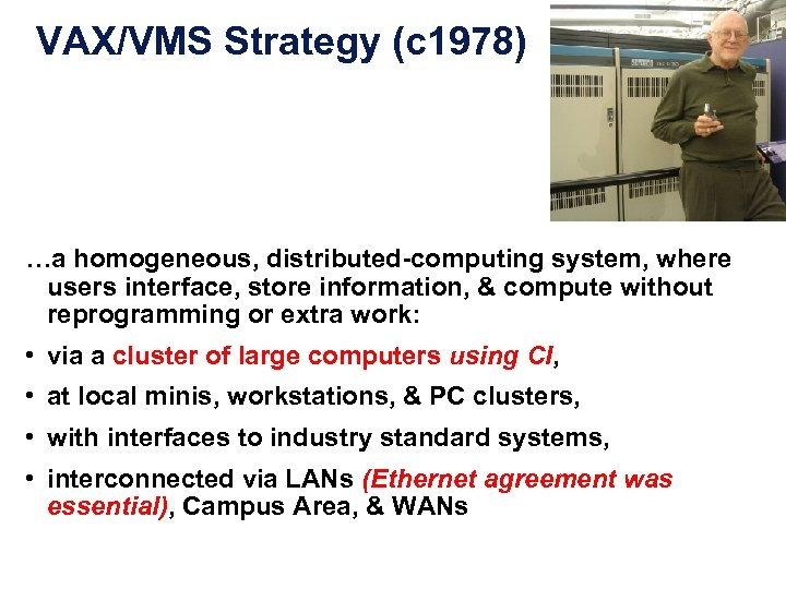 VAX/VMS Strategy (c 1978) …a homogeneous, distributed-computing system, where users interface, store information, &