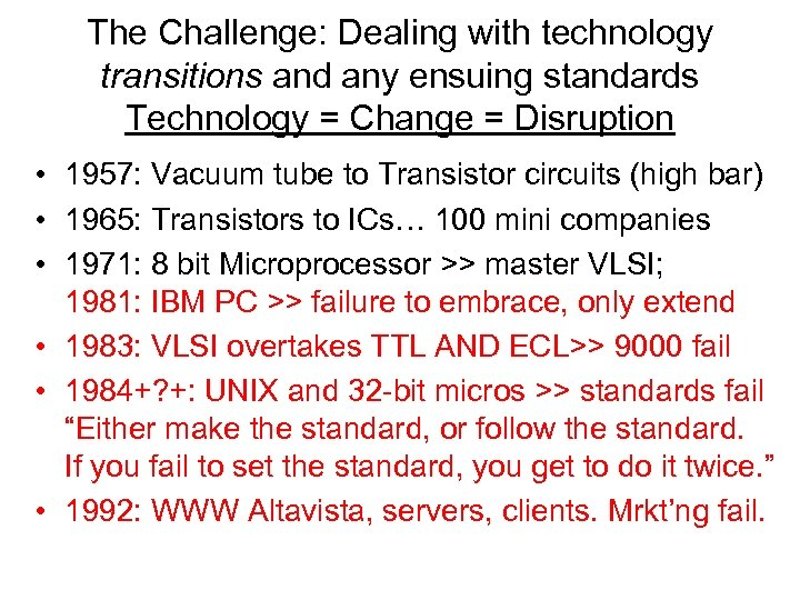 The Challenge: Dealing with technology transitions and any ensuing standards Technology = Change =