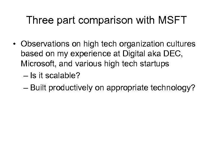 Three part comparison with MSFT • Observations on high tech organization cultures based on