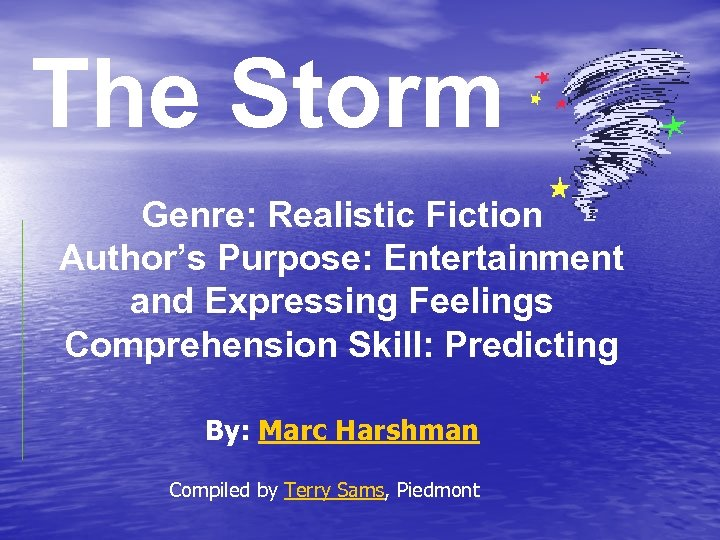 The Storm Genre: Realistic Fiction Author's Purpose: Entertainment and Expressing Feelings Comprehension Skill: Predicting