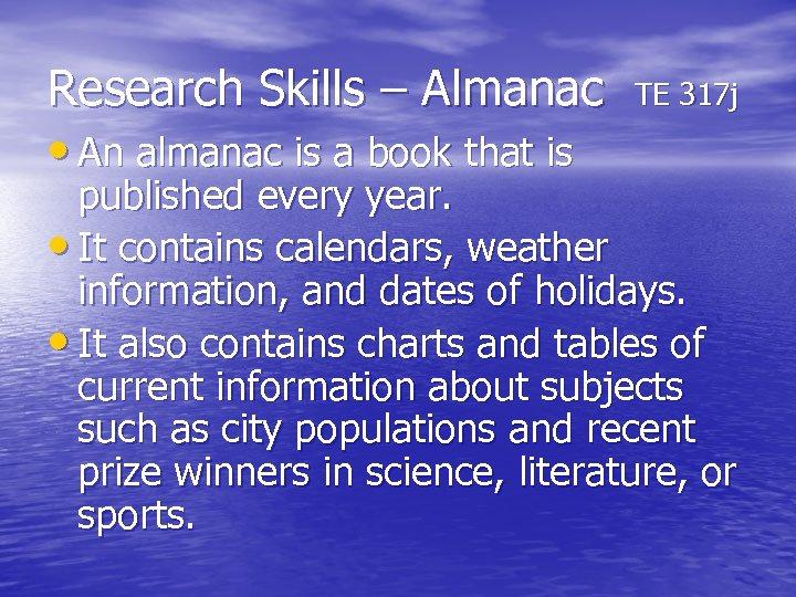 Research Skills – Almanac TE 317 j • An almanac is a book that