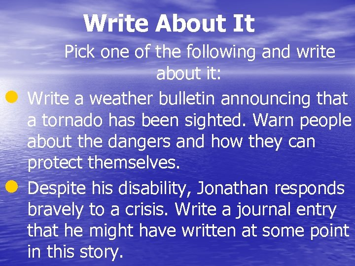 Write About It Pick one of the following and write about it: l Write