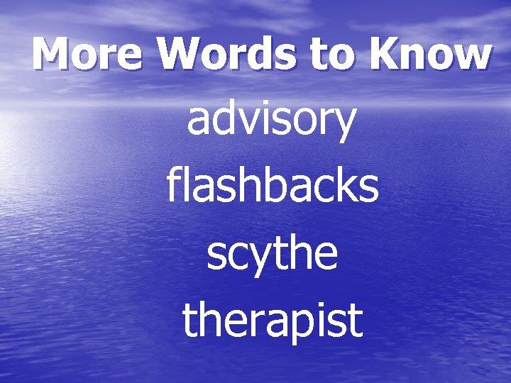More Words to Know advisory flashbacks scythe therapist