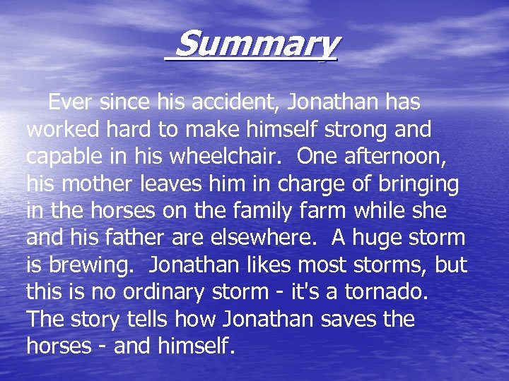 Summary Ever since his accident, Jonathan has worked hard to make himself strong and