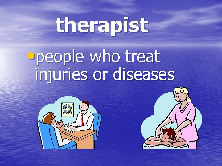 therapist • people who treat injuries or diseases
