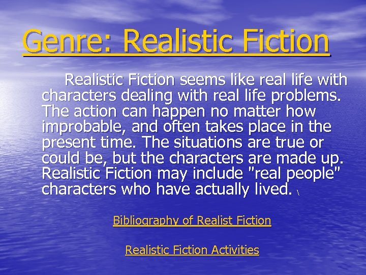 Genre: Realistic Fiction seems like real life with characters dealing with real life problems.