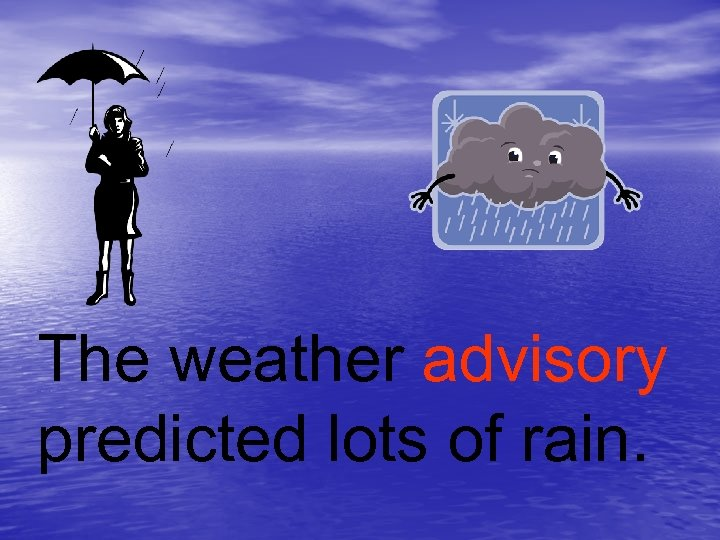 The weather advisory predicted lots of rain.