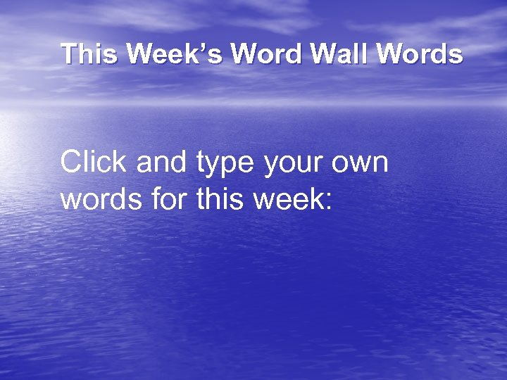 This Week's Word Wall Words Click and type your own words for this week: