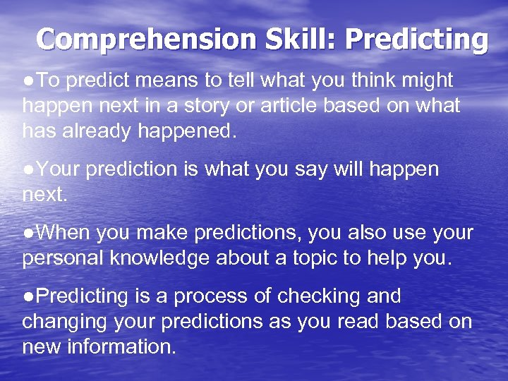 Comprehension Skill: Predicting ●To predict means to tell what you think might happen next