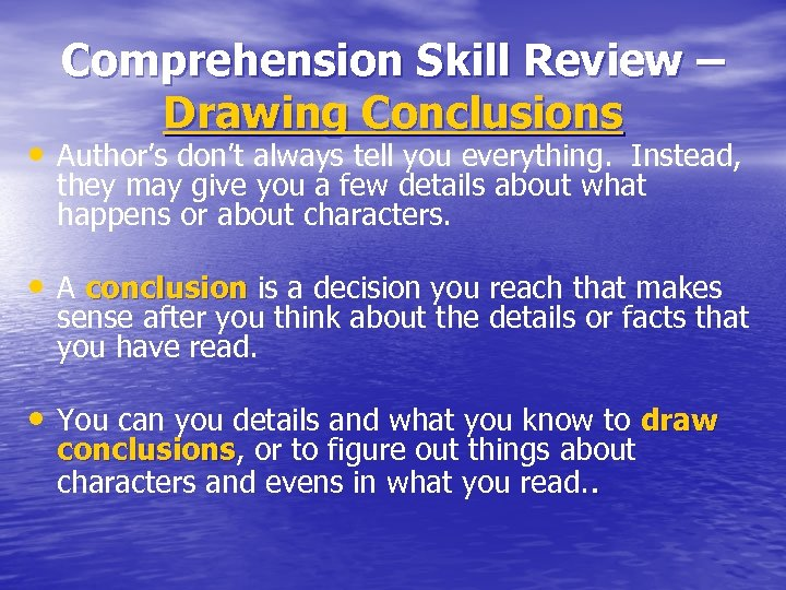 Comprehension Skill Review – Drawing Conclusions • Author's don't always tell you everything. Instead,