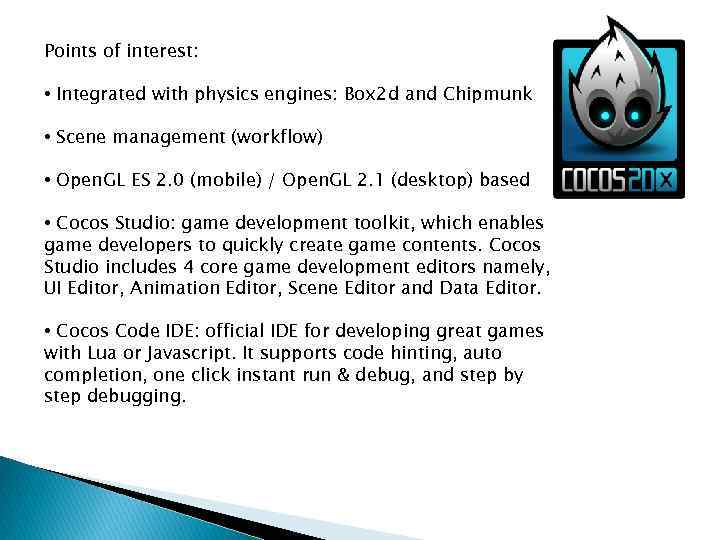Points of interest: • Integrated with physics engines: Box 2 d and Chipmunk •