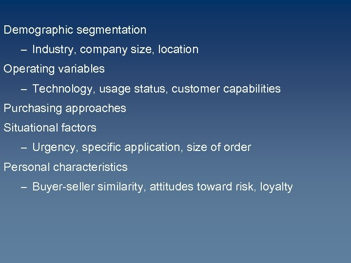 Demographic segmentation – Industry, company size, location Operating variables – Technology, usage status, customer