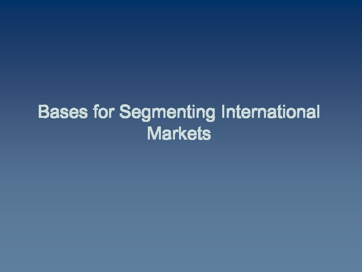 Bases for Segmenting International Markets
