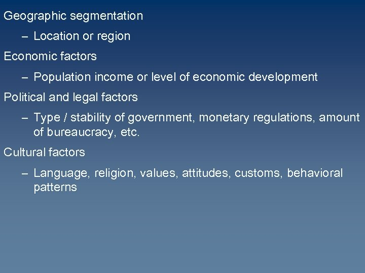 Geographic segmentation – Location or region Economic factors – Population income or level of