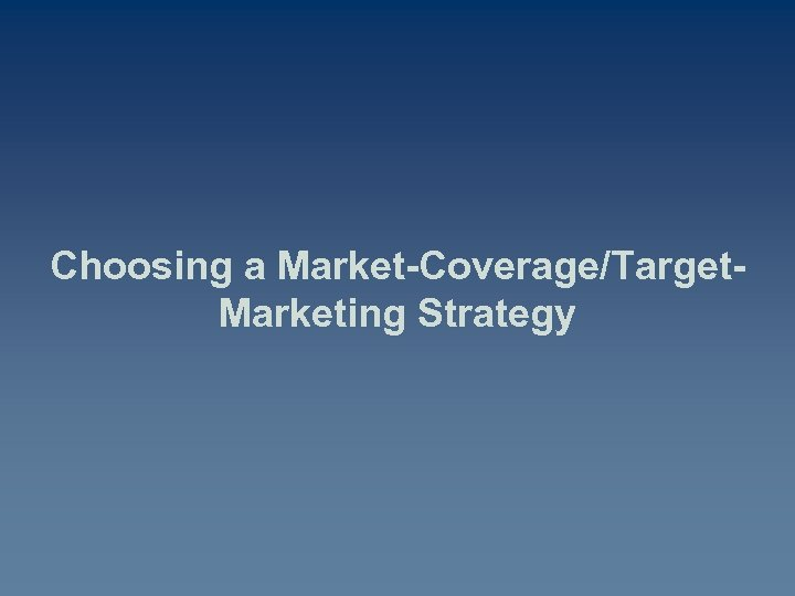Choosing a Market-Coverage/Target. Marketing Strategy