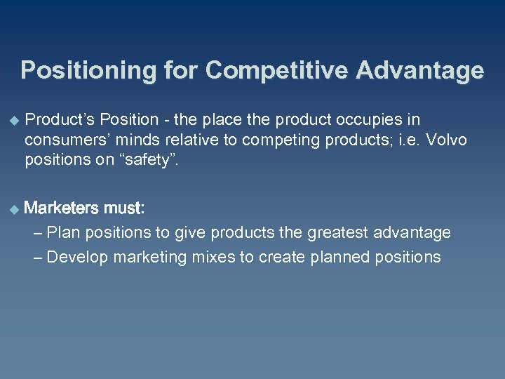 Positioning for Competitive Advantage u Product's Position - the place the product occupies in