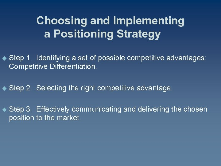 Choosing and Implementing a Positioning Strategy u Step 1. Identifying a set of possible