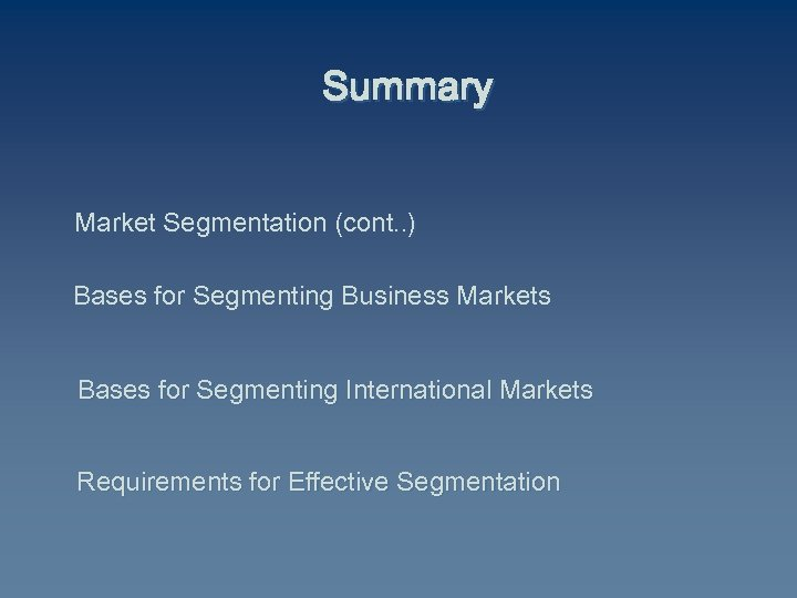 Summary Market Segmentation (cont. . ) Bases for Segmenting Business Markets Bases for Segmenting
