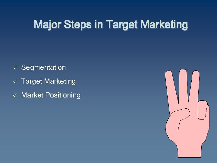 Major Steps in Target Marketing ü Segmentation ü Target Marketing ü Market Positioning