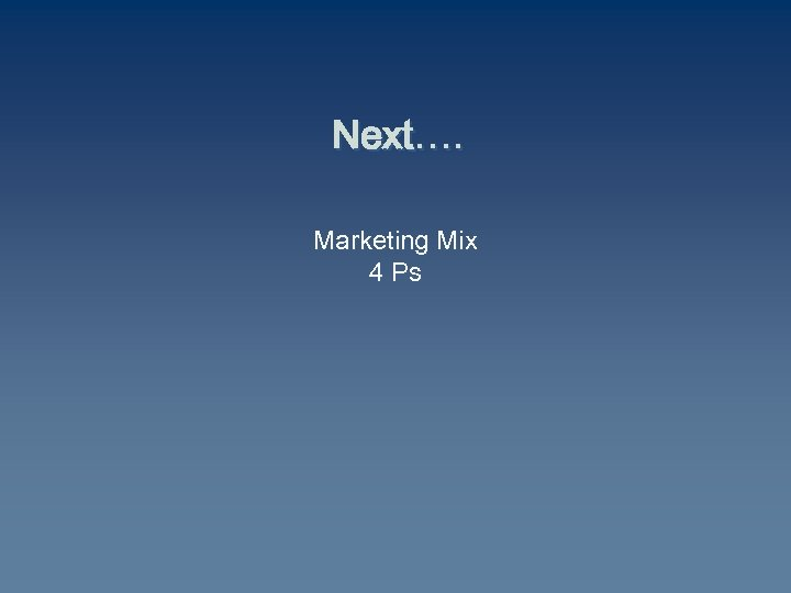 Next…. Marketing Mix 4 Ps