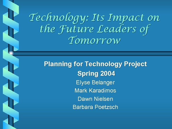 Technology: Its Impact on the Future Leaders of Tomorrow Planning for Technology Project Spring